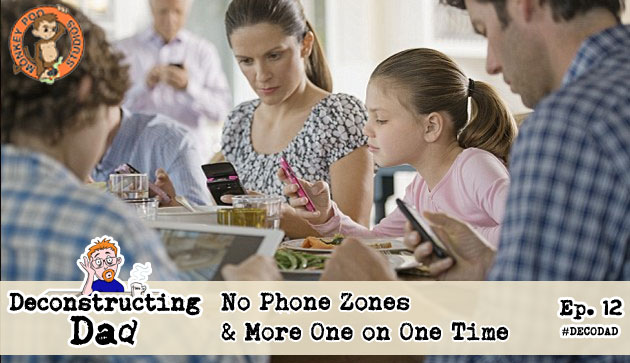 Ep 12: No Phone Zones & More One on One Time